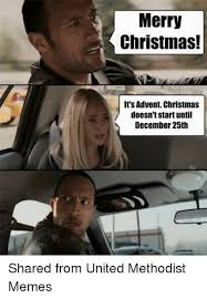 United Methodist Memes - merry christmas it s advent christmas doesn t start until december