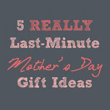 cool mothers day gifts 5 really last minute s day gifts you can in a manner