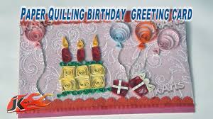 diy paper quilling birthday greeting card how to make jk arts