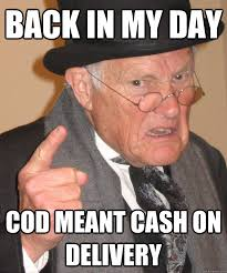 Delivery Meme - back in my day cod meant cash on delivery angry old man quickmeme