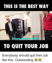 Quit Work Meme - 25 best memes about quit your job quit your job memes