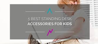 Standing Desk Accessories 5 Best Standing Desk Accessories For Standdesk