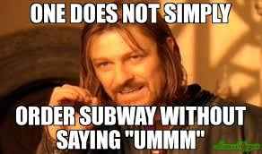 Subway Memes - one does not simply order subway without saying ummm meme one