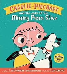 Sir Cumference And The First Round Table Charlie Piechart And The Case Of The Missing Pizza Slice