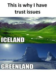 Iceland Meme - this is why i have trust issues iceland greenland iceland meme