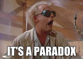 Doc Brown Meme - it s a paradox doc brown paradox quickmeme