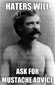 Mark Twain Memes - haters will ask for mustache advice mark twain quickmeme