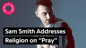 sam smith discusses religion on new song pray genius news vex