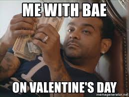 Me On Valentines Day Meme - me with bae on valentine s day jim jones that s cute counting