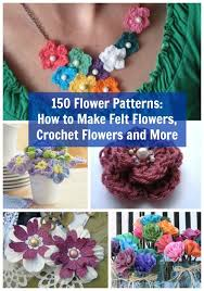 felt flowers 150 flower patterns how to make felt flowers crochet flowers and