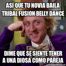 Belly Dance Meme - meme willy wonka as祗 que tu novia baila tribal fusion belly