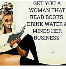 Reading Book Meme - get you a woman that read books drink water minds her business kwr