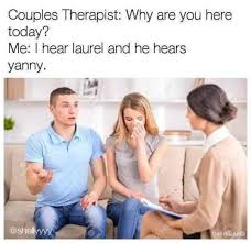 Therapist Meme - couples therapist why are you here today me i hear laurel and he
