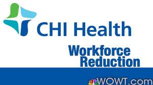 workforce reduction chi health unveils cutbacks layoffs