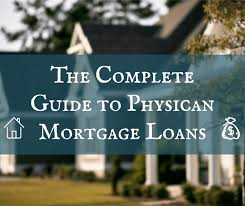 the complete guide to physician mortgage loans