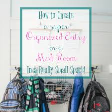 five steps to a super organized small space mud room or entry