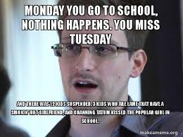Monday School Meme - monday you go to school nothing happens you miss tuesday and