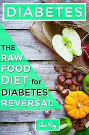 diabetes the raw food diet for diabetes reversal holistic health