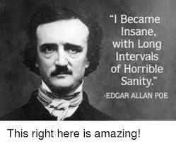 Edgar Allan Poe Meme - i became insane with long intervals of horrible sanity edgar allan