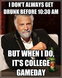 Game Day Meme - i don t always get drunk before 10 30 am but when i do it s