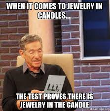Candles Meme - when it comes to jewelry in candles the test proves there is