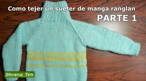 sueter tejido a dos agujas youtube manga raglán o ranglán parte1 sueter sweater jersey tejido con