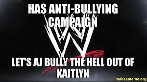 Bully Meme - has anti bullying caign let s aj bully the hell out of kaitlyn