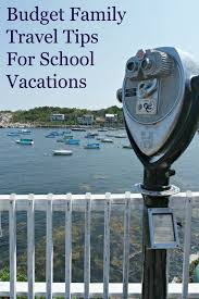 family vacation ideas on a budget budget family travel tips for school vacations school vacation