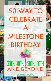celebrate 60 birthday 50 milestone birthday ideas for 30th 40th 50th 60th and beyond
