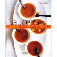 cuisine et saveur du monde sauces toutes les saveurs du monde broché paul gayler achat