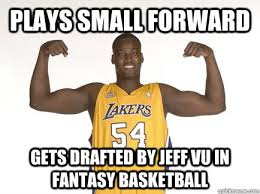 Fantasy Basketball Memes - plays small forward gets drafted by jeff vu in fantasy basketball
