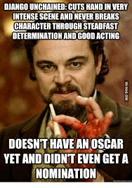 Oscar Meme - djangounchained cuts hand in very intense scene and never breaks
