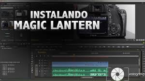 como instalar o magic lantern em sua canon youtube