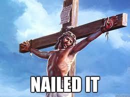 Jesus Memes - nailed it nailed it jesus quickmeme