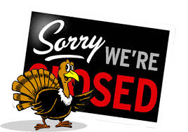 we will be closed on thursday 11 23 and friday 11 24 for