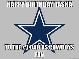 Dallas Cowboys Meme Generator - happy birthday tasha to the 1 dallas cowboys fan dallas