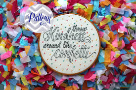 kindness quotes confetti throw kindness around like confetti hand embroidery pattern