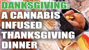 how to make a thanksgiving meal danksgiving how to make a cannabis infused thanksgiving dinner