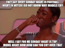 Sunday Night Meme - top model crying happy imgflip
