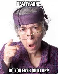 Anne Meme - really anne do you ever shut up disapproving grandma make a meme