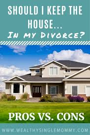 how to keep your house clean all the time should women keep the house in divorce