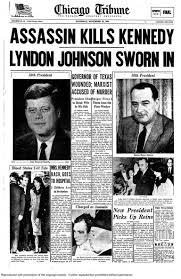 Chicago Tribune News Desk Tribune Front Pages Jfk U0027s Shocking Assassination Chicago Tribune