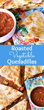 Roasted Vegetable Recipes by Easy Roasted Vegetable Quesadillas Hello Little Home