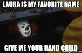 Meme Laura - laura is my favorite name give me your hand child it clown meme