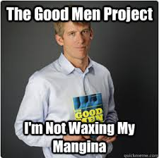 Good Man Meme - the good men project is a multifaceted effort to start a national