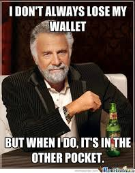 Meme Wallet - i don t always lose my wallet by tootinator meme center