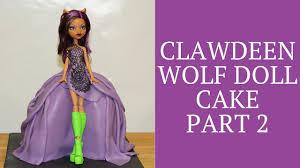 Clawdeen Monster High Halloween Costume by Monster High Clawdeen Wolf Doll Cake Part 2 Youtube