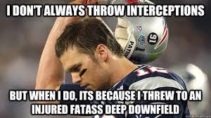 Sad Brady Meme - i don t always throw interceptions but when i do its because i