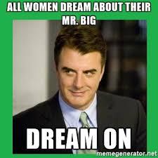 all women dream about their mr big dream on mr big meme generator