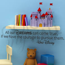 our dreams can come true if we have the courage to pursue them all our dreams can come true if we have the courage to pursue them walt disney wall sticker quote